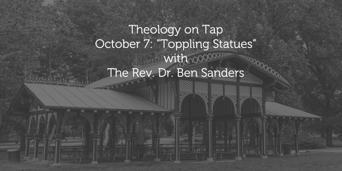 "October 7: ""Toppling Statues?"" with the Rev. Dr. Ben Sanders"